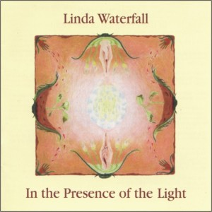 Cover for Linda Waterfall's CD, In the Presence of the Light